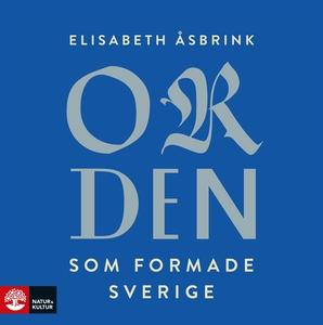 Orden som formade Sverige (ljudbok) av Elisabet