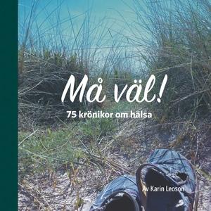 Må väl!: 75 krönikor om hälsa (e-bok) av Karin