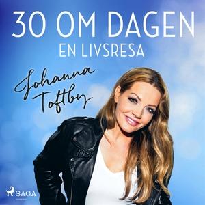 30 om dagen: En livsresa (ljudbok) av Johanna T