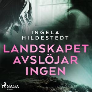 Landskapet avslöjar ingen (ljudbok) av Ingela H