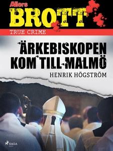 Ärkebiskopen kom till Malmö (e-bok) av Henrik H