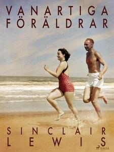 Vanartiga föräldrar (e-bok) av Sinclair Lewis