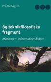 69 teknikfilosofiska fragment: Aforismer i informationsåldern