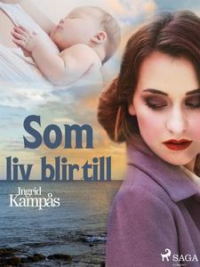 Som liv blir till (e-bok) av Ingrid Kampås