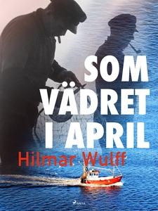 Som vädret i april (e-bok) av Hilmar Wulff