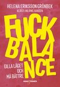 Fuck Balance : Gilla läget och må bättre