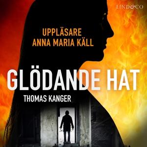 Glödande hat (ljudbok) av Thomas Kanger
