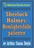 Sherlock Holmes: Äventyret med den hemlighetsfulle patienten – Återutgivning av text från 1918