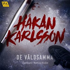 De våldsamma (ljudbok) av Håkan Karlsson
