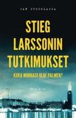 Stieg Larssonin tutkimukset – Kuka murhasi Olof Palmen?