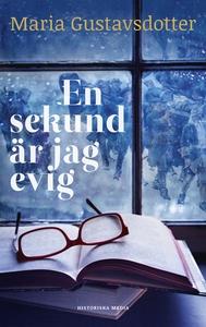 En sekund är jag evig (e-bok) av Maria Gustavsd