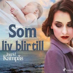 Som liv blir till (ljudbok) av Ingrid Kampås