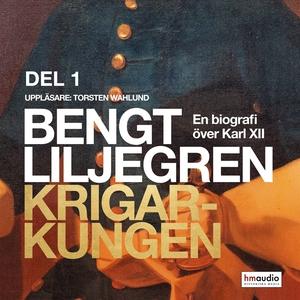 Krigarkungen. En biografi om Karl XII, del 1 (l