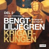 Krigarkungen. En biografi om Karl XII, del 2