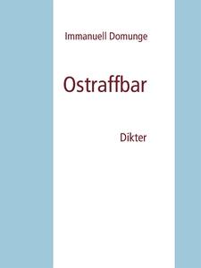 Ostraffbar: Dikter (e-bok) av Immanuell Domunge