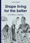 Shape living for the better : the first 100 years of Electrolux