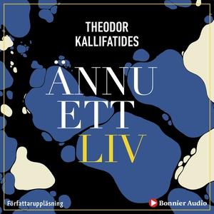Ännu ett liv (ljudbok) av Theodor Kallifatides