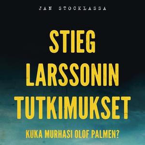 Stieg Larssonin tutkimukset – Kuka murhasi Olof