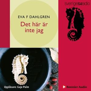 Det här är inte jag (ljudbok) av Eva F Dahlgren
