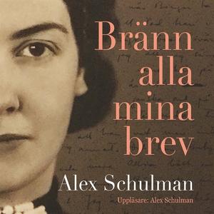 Bränn alla mina brev (ljudbok) av Alex Schulman