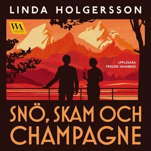 Snö, skam och champagne (ljudbok) av Linda Holg