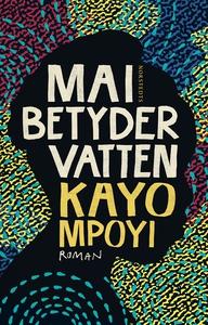 Mai betyder vatten (e-bok) av Kayo Mpoyi