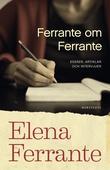 Ferrante om Ferrante : En författares resa