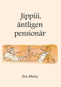 Jippiiii : äntligen pensionär (e-bok) av Eva-Ma