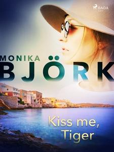 Kiss me, Tiger (e-bok) av Monika Björk