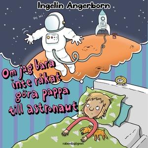 Om jag bara inte råkat göra pappa till astronau