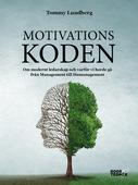 Motivationskoden : Om modernt ledarskap och varför vi borde gå från Management till Humanagement