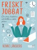 Friskt jobbat : Om stress, livsbalans och hållbara arbetsplatser
