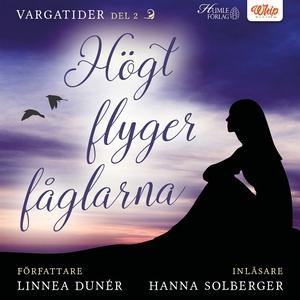 Högt flyger fåglarna (ljudbok) av Linnea Dunér