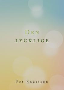 Den lycklige (e-bok) av Per Knutsson