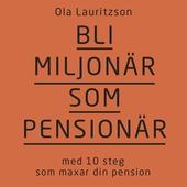 Bli miljonär som pensionär: med 10 steg som maxar din pension