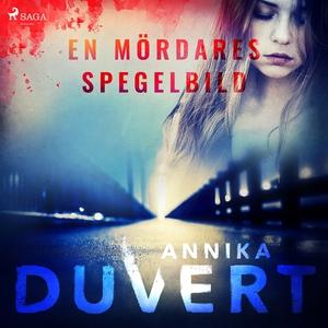 En mördares spegelbild (ljudbok) av Annika Duve