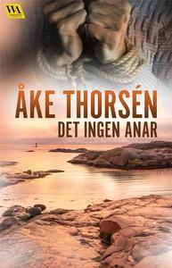Det ingen anar (e-bok) av Åke Thorsén