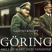 Göring: Mellan makt och vansinne