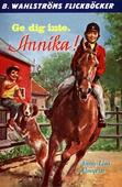 Annika 3 - Ge dig inte, Annika!