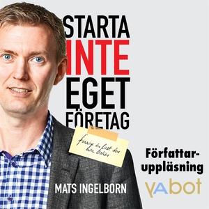 Starta inte eget företag (ljudbok) av Mats Inge