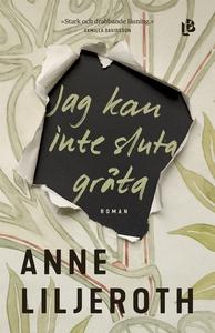 Jag kan inte sluta gråta (e-bok) av Anne Liljer