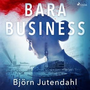 Bara business (ljudbok) av Björn Jutendahl