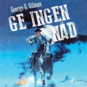 Ge ingen nåd (ljudbok) av George G. Gilman