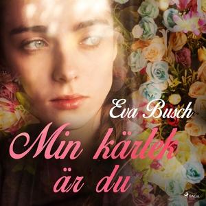 Min kärlek är du (ljudbok) av Eva Busch