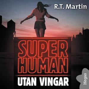 Superhuman: Utan vingar (ljudbok) av R. T. Mart