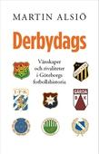 Debydags. Vänskaper och rivaliteter i Göteborgs fotbollshistoria