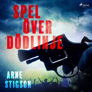 Spel över dödlinje (ljudbok) av Arne Stigson