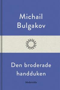 Den broderade handduken (e-bok) av Michail Bulg