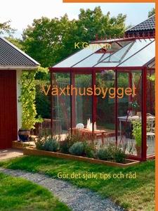 Växthusbygget: Gör det själv, tips och råd (e-b