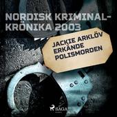 Jackie Arklöv erkände polismorden
